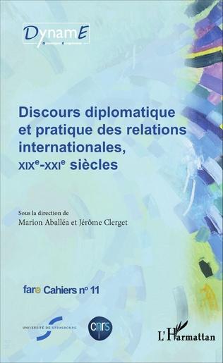 Couverture Discours diplomatique et pratique des relations internationales, XIXe - XXIe siècles