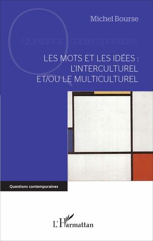Couverture Les mots et les idées : l'interculturel et/ou le multiculturel