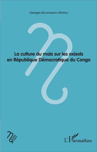 Couverture La culture du maïs sur les oxisols en République Démocratique du Congo