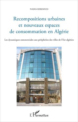 Couverture Recompositions urbaines et nouveaux espaces de consommation en Algérie