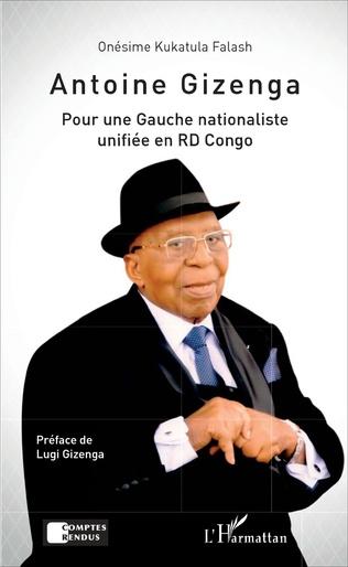 Couverture Antoine Gizenga Pour une Gauche nationaliste unifiée en RD Congo
