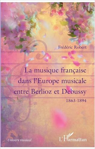 Couverture La musique française dans l'Europe musicale entre Berlioz et Debussy