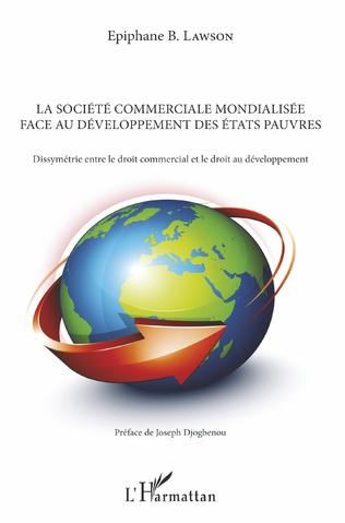 Couverture La société commerciale mondialisée face au développement des Etats pauvres