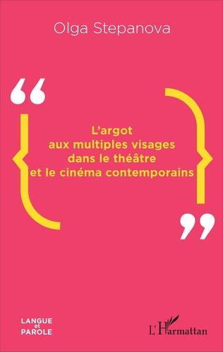 Couverture L'argot aux multiples visages dans le théâtre et le cinéma contemporains
