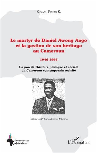 Couverture Le martyr de Daniel Awong Ango et la gestion de son héritage au Cameroun
