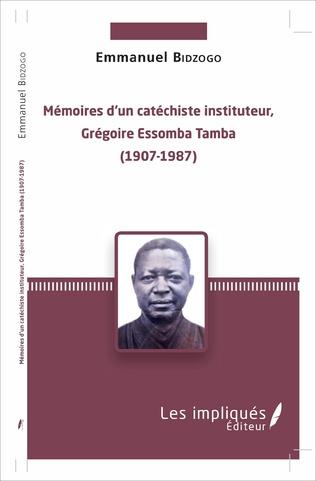 Couverture Mémoires d'un catéchiste instituteur, Grégoire Essomba Tamba