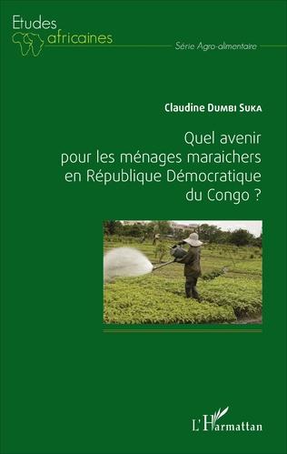Couverture Quel avenir pour les ménages maraichers en République Démocratique du Congo ?