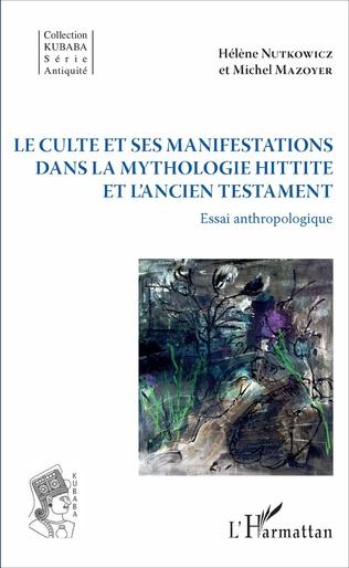 Couverture Le culte et ses manifestations dans la mythologie hittite et l'Ancien Testament
