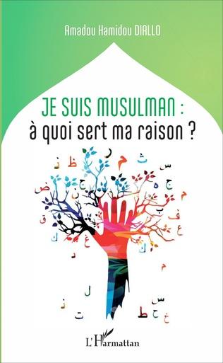 Couverture Je suis musulman : à quoi sert ma raison?