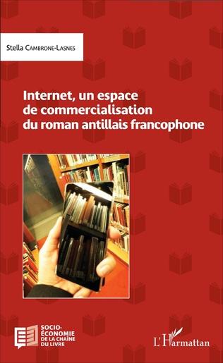Couverture Internet, un espace de commercialisation du roman antillais francophone