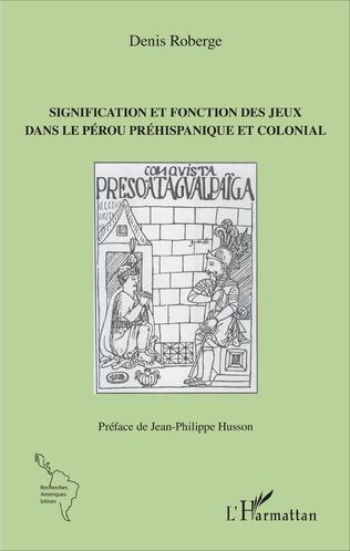 Couverture Signification et fonction des jeux dans le Pérou préhispanique et colonial