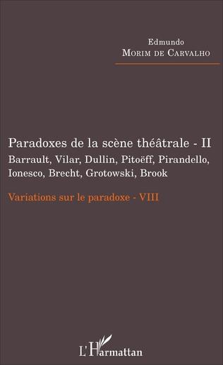 Couverture Paradoxes de la scène théâtrale - II Barrault, Vilar, Dullin, Pitoëff, Pirandello, Ionesco, Brecht, Grotowski, Brook