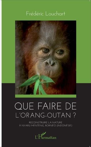 Couverture Que faire de l'orang-outan ?