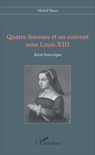 Couverture Quatre femmes et un couvent sous Louis XIII