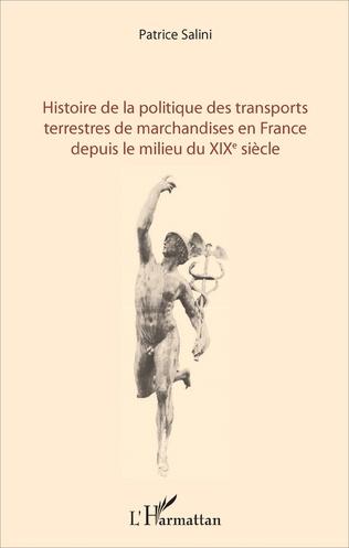 Couverture Histoire de la politique des transports terrestres de marchandises en France depuis le milieu du XIXe siècle
