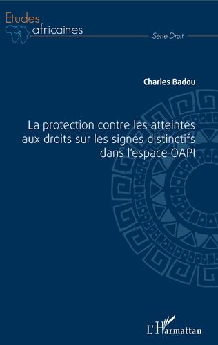 Couverture La protection contre les atteintes aux droits sur les signes distinctifs dans l'espace OAPI
