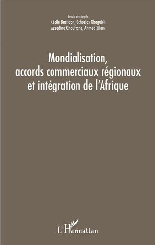 Couverture Mondialisation, accords commerciaux régionaux et intégration de l'Afrique