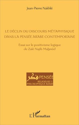 Couverture Le déclin du discours métaphysique dans la pensée arabe contemporaine