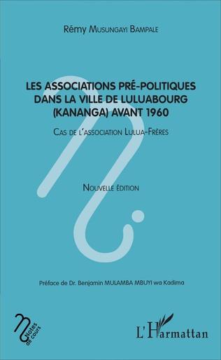 Couverture Les associatios pré-politiques dans la ville de Luluabourg (Kananga) avant 1960