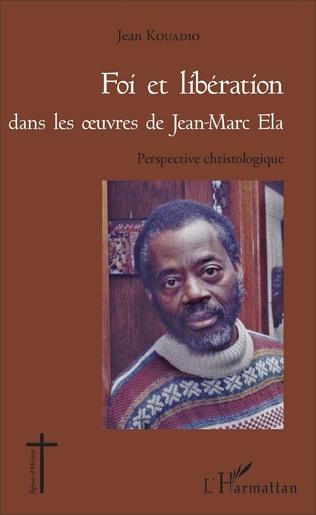 Couverture Foi et libération dans les oeuvres de Jean - Marc Ela