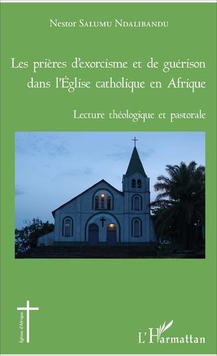 Couverture Les prières d'exorcisme et de guérison dans l'Eglise catholique en Afrique