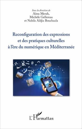 Couverture Reconfiguration des expressions et des pratiques culturelles à l'ère du numérique en Méditerranée