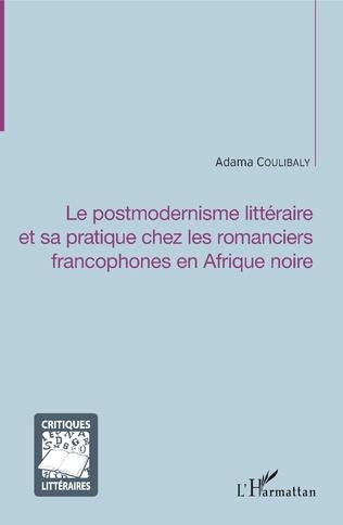 Couverture Le postmodernisme littéraire et sa pratique chez les romanciers francophones en Afrique noire