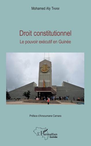 Couverture Droit constitutionnel. Le pouvoir exécutif en Guinée