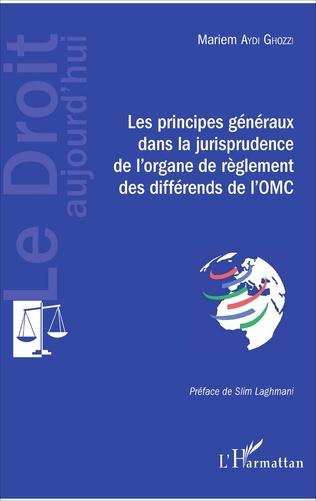 Couverture Les principes généraux dans la jurisprudence de l'organe de règlement des différends de l'OMC