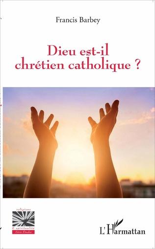 Couverture Dieu est-il chrétien catholique ?