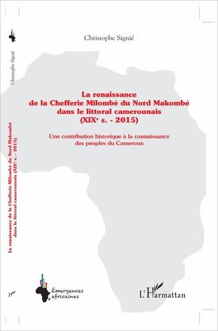 Couverture La renaissance de la Chefferie Milombè du Nord Makombé dans le littoral camerounais (XIXe s. - 2015)