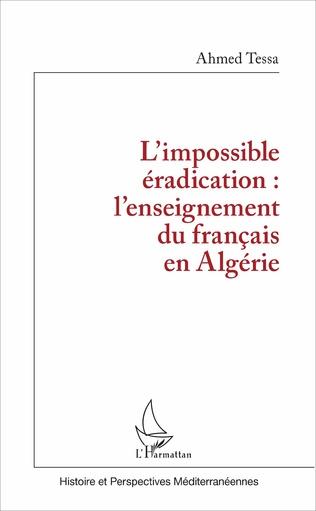 Couverture L'impossible éradication : l'enseignement du français en Algérie