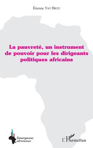 Couverture La pauvreté, un instrument de pouvoir pour les dirigeants politiques africains