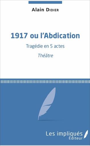 Couverture 1917 ou l'Abdication