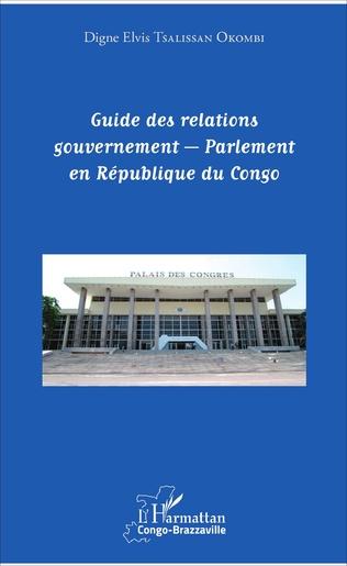 Couverture Guide des relations gouvernement - Parlement en République du Congo