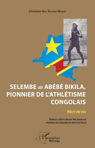 Couverture Selembe dit Abébé Bikila, pionnier de l'athlétisme congolais