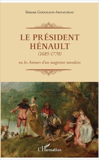 Couverture Le Président Hénault (1685-1770)