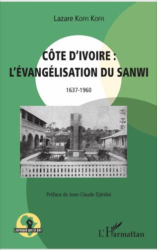 Couverture Côte d'Ivoire : l'évangélisation du Sanwi 1637 - 1960