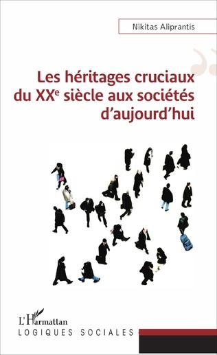 Couverture Les héritages cruciaux du XXe siècle aux sociétés d'aujourd'hui