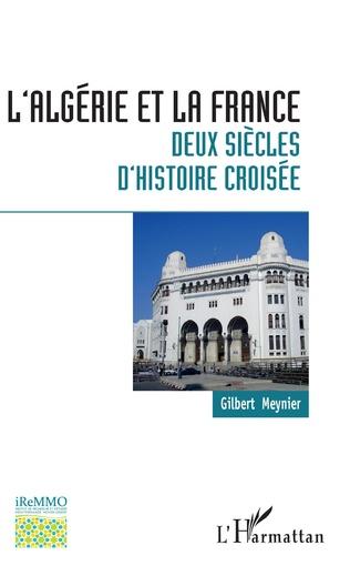 Couverture L'Algérie et la France : deux siècles d'histoire croisée