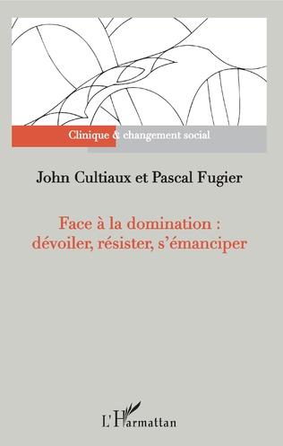 Couverture Face à la domination : dévoiler, résister, s'émanciper