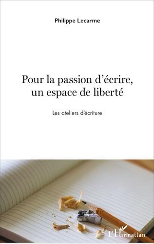 Couverture Pour la passion d'écrire, un espace de liberté