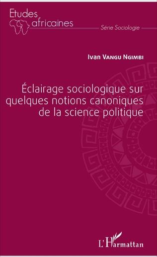 Couverture Éclairage sociologique sur quelques notions canoniques de la science politique