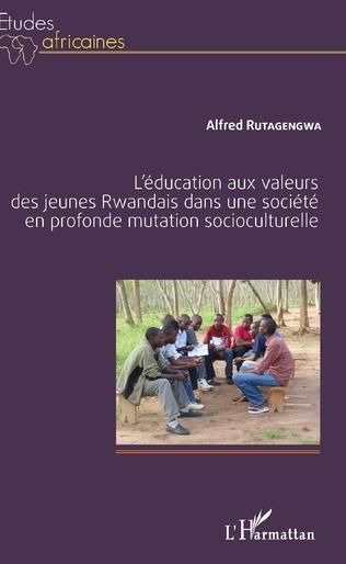 Couverture L'éducation aux valeurs des jeunes Rwandais dans une société en profonde mutation socioculturelle