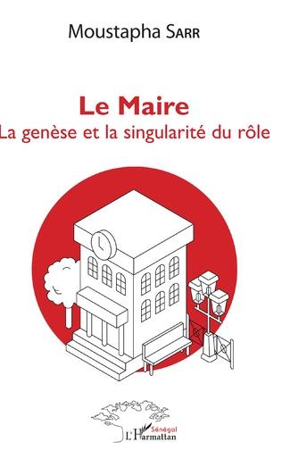 Couverture Le Maire. La genèse et la singularité du rôle