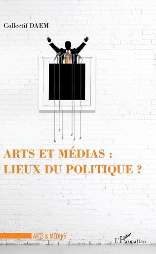 Couverture Arts et médias : lieux de politique ?