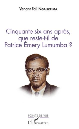 Couverture Cinquante-six ans après, que reste-t-il de Patrice Emery Lumumba ?
