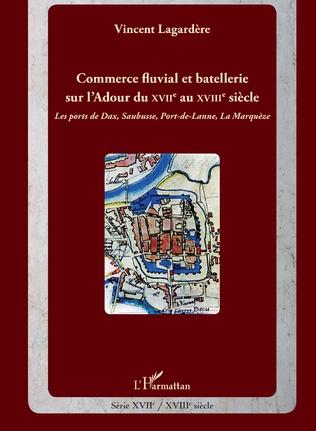 Couverture Commerce fluvial et batellerie sur l'Adour du XVIIe siècle au XVIIIe siècle