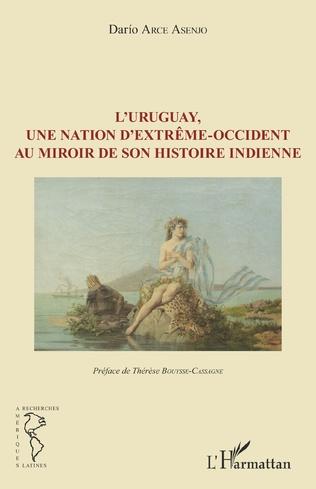 Couverture L'Uruguay, une nation d'extrême-occident au miroir de son histoire indienne