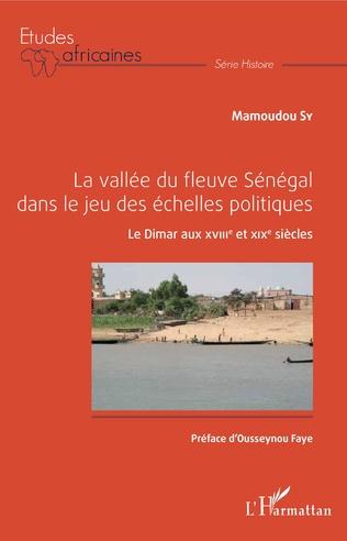 Couverture La vallée du fleuve Sénégal dans le jeu des échelles politiques